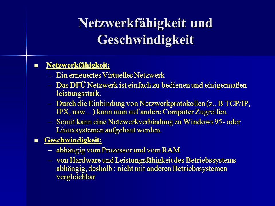 Netzwerkfähigkeit und Geschwindigkeit Netzwerkfähigkeit: Netzwerkfähigkeit: –Ein erneuertes Virtuelles Netzwerk –Das DFÜ Netzwerk ist einfach zu bedie