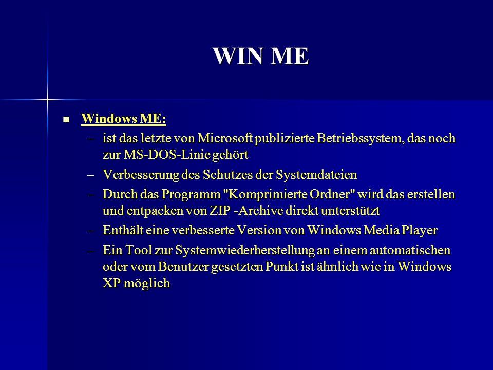 WIN ME Windows ME: Windows ME: –ist das letzte von Microsoft publizierte Betriebssystem, das noch zur MS-DOS-Linie gehört –Verbesserung des Schutzes d