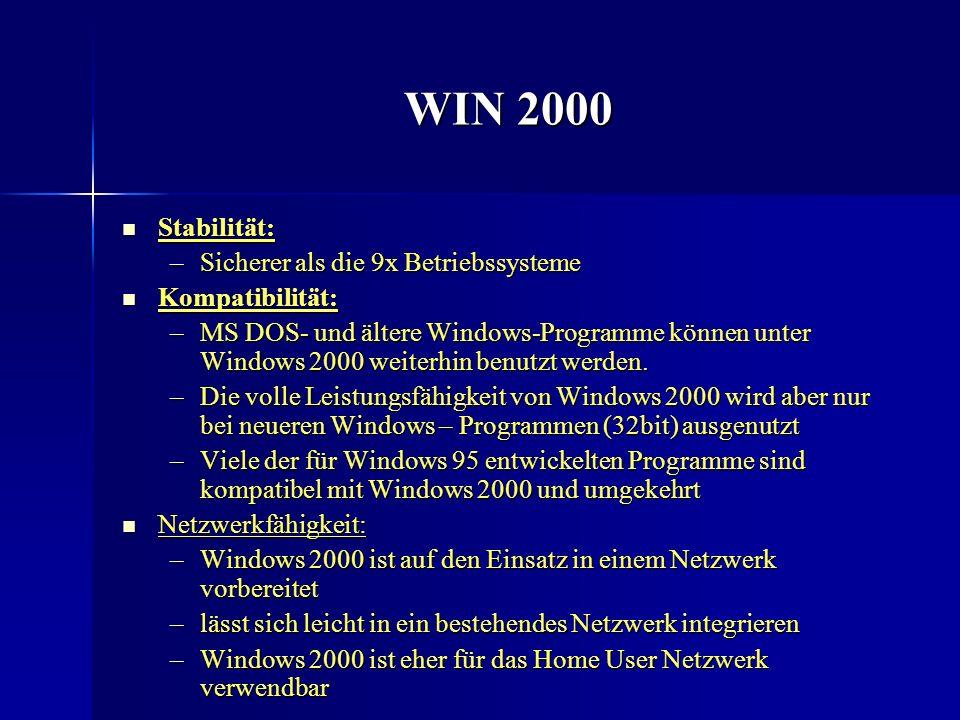 WIN 2000 Stabilität: Stabilität: –Sicherer als die 9x Betriebssysteme Kompatibilität: Kompatibilität: –MS DOS- und ältere Windows-Programme können unt