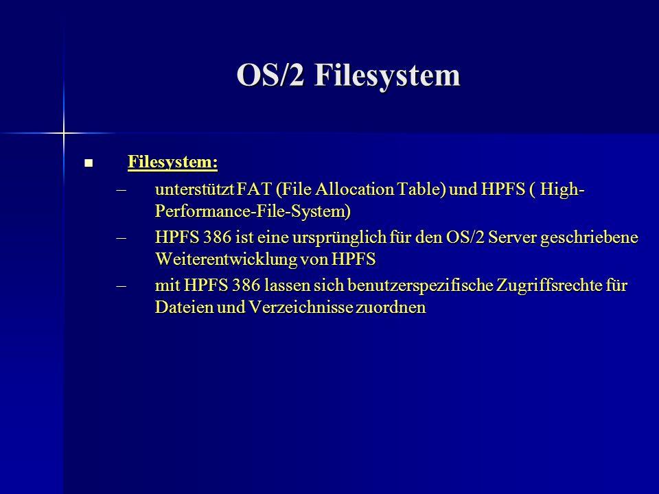 OS/2 Filesystem Filesystem: Filesystem: –unterstützt FAT (File Allocation Table) und HPFS ( High- Performance-File-System) –HPFS 386 ist eine ursprüng
