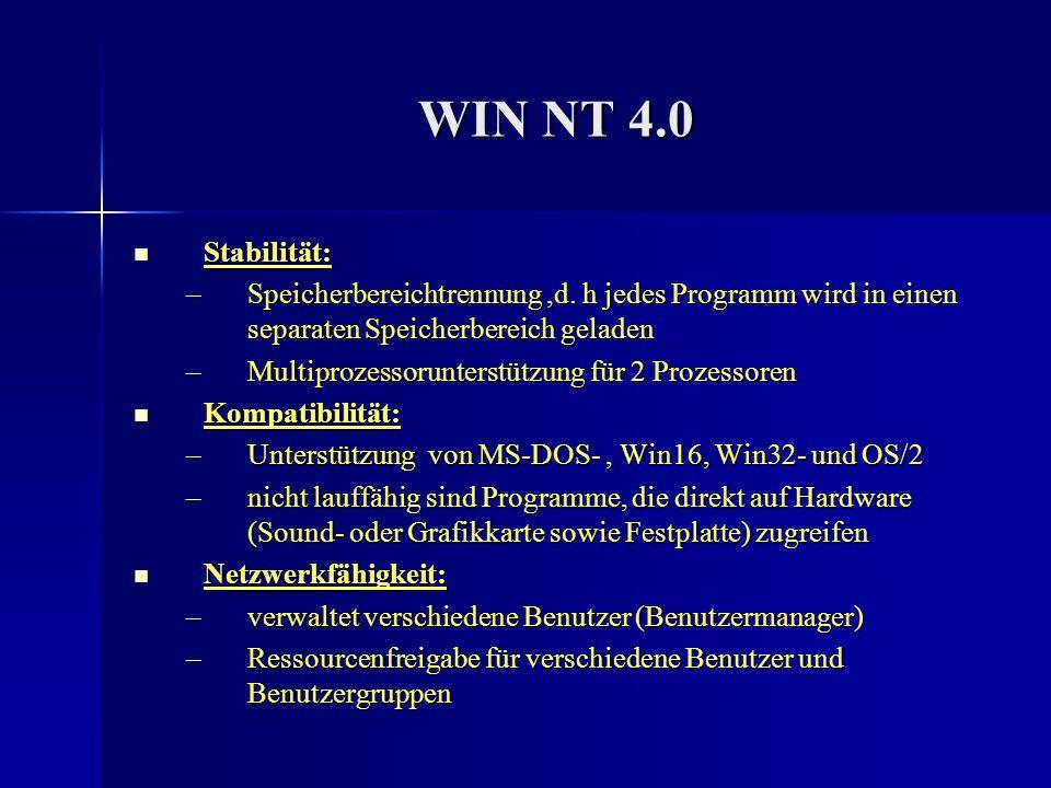 WIN NT 4.0 Stabilität: Stabilität: –Speicherbereichtrennung,d. h jedes Programm wird in einen separaten Speicherbereich geladen –Multiprozessorunterst