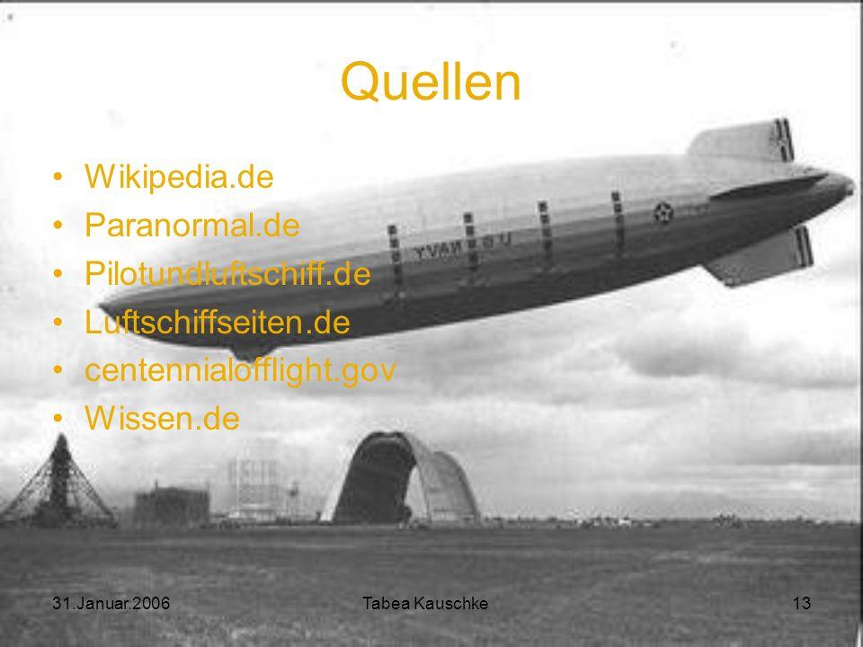 31.Januar.2006 Tabea Kauschke 12 Hindenburg 6.5.1937: Explosion der LZ 129 Hindenburg Lakehurst in New Jersey Zerstörung: 35 sec 36 Menschen starben G