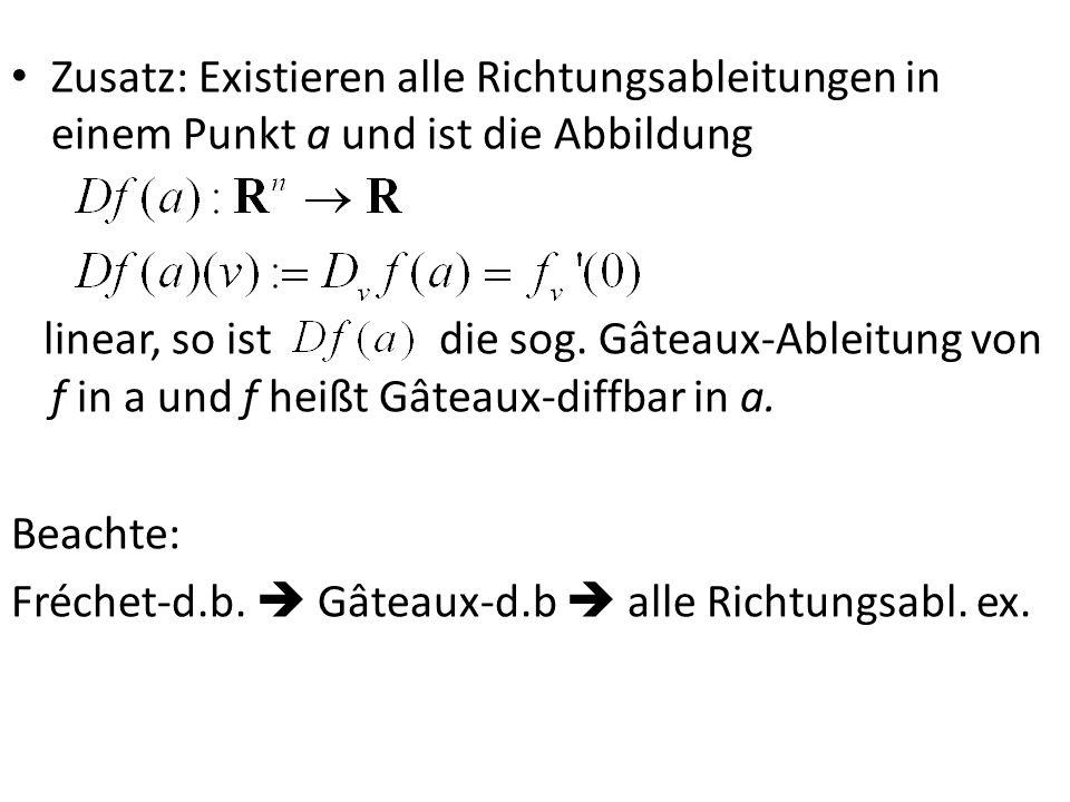 Zusatz: Existieren alle Richtungsableitungen in einem Punkt a und ist die Abbildung linear, so istdie sog. Gâteaux-Ableitung von f in a und f heißt Gâ