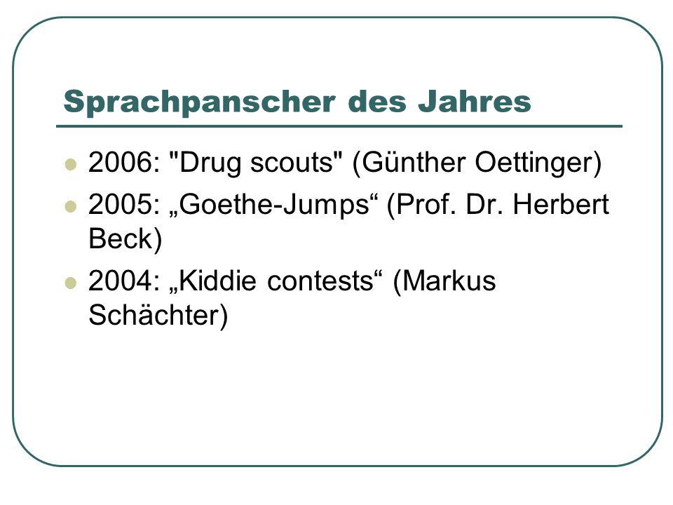 Sprachpanscher des Jahres 2006: Drug scouts (Günther Oettinger) 2005: Goethe-Jumps (Prof.