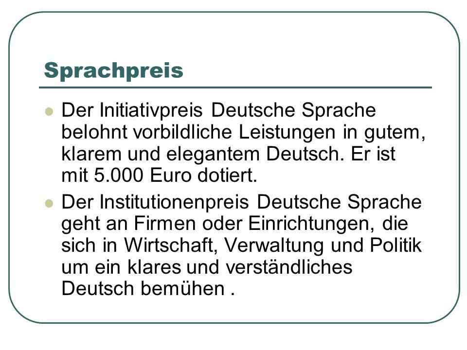 Sprachpreis Der Initiativpreis Deutsche Sprache belohnt vorbildliche Leistungen in gutem, klarem und elegantem Deutsch.