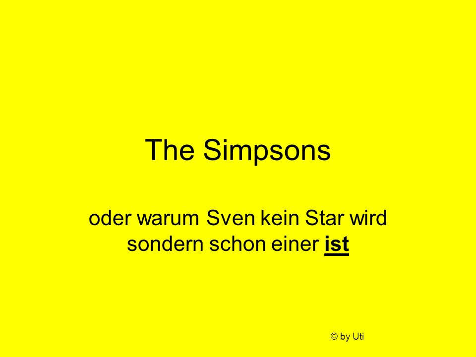 The Simpsons oder warum Sven kein Star wird sondern schon einer ist © by Uti