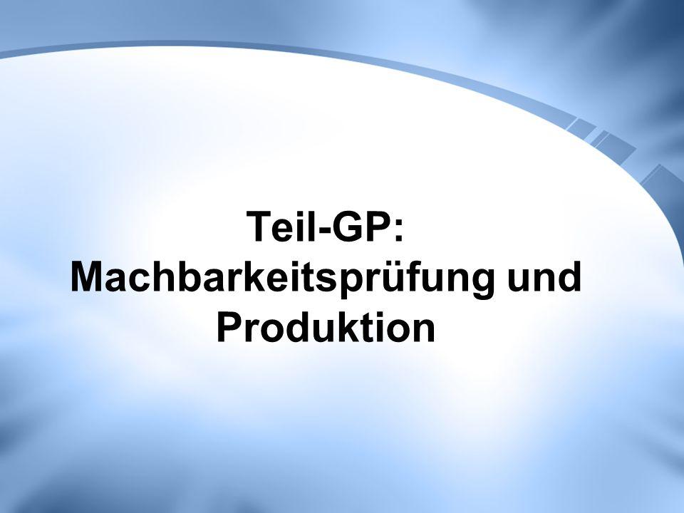 Teil-GP: Machbarkeitsprüfung und Produktion