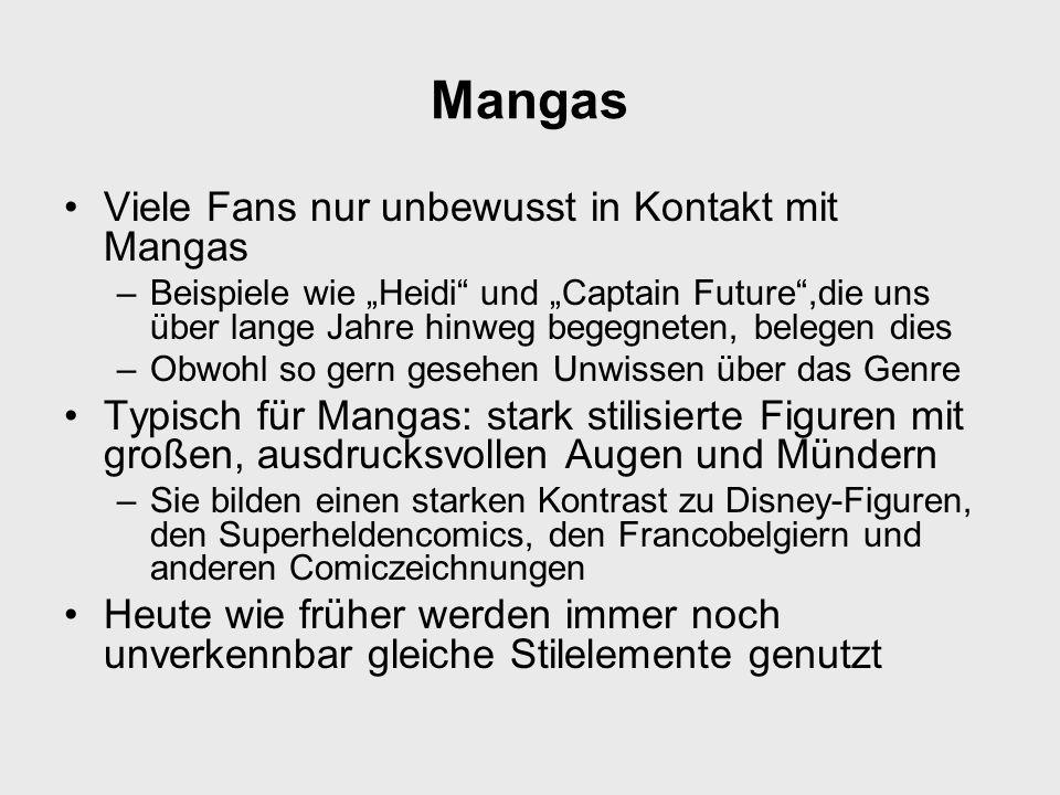 Mangas Viele Fans nur unbewusst in Kontakt mit Mangas –Beispiele wie Heidi und Captain Future,die uns über lange Jahre hinweg begegneten, belegen dies
