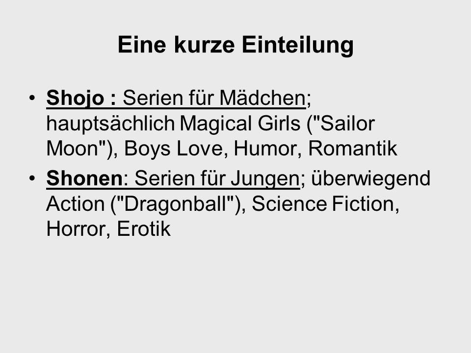 Eine kurze Einteilung Shojo : Serien für Mädchen; hauptsächlich Magical Girls (