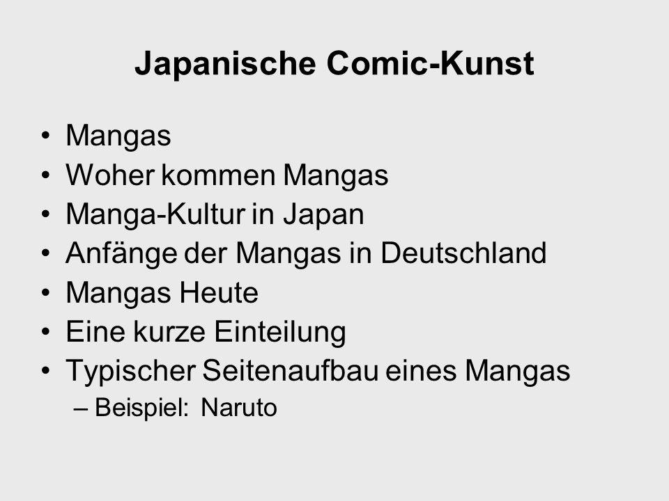 Japanische Comic-Kunst Mangas Woher kommen Mangas Manga-Kultur in Japan Anfänge der Mangas in Deutschland Mangas Heute Eine kurze Einteilung Typischer