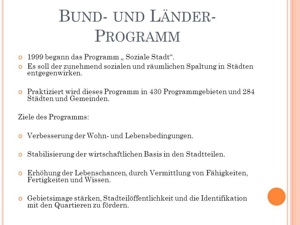 B UND - UND L ÄNDER - P ROGRAMM 1999 begann das Programm Soziale Stadt.