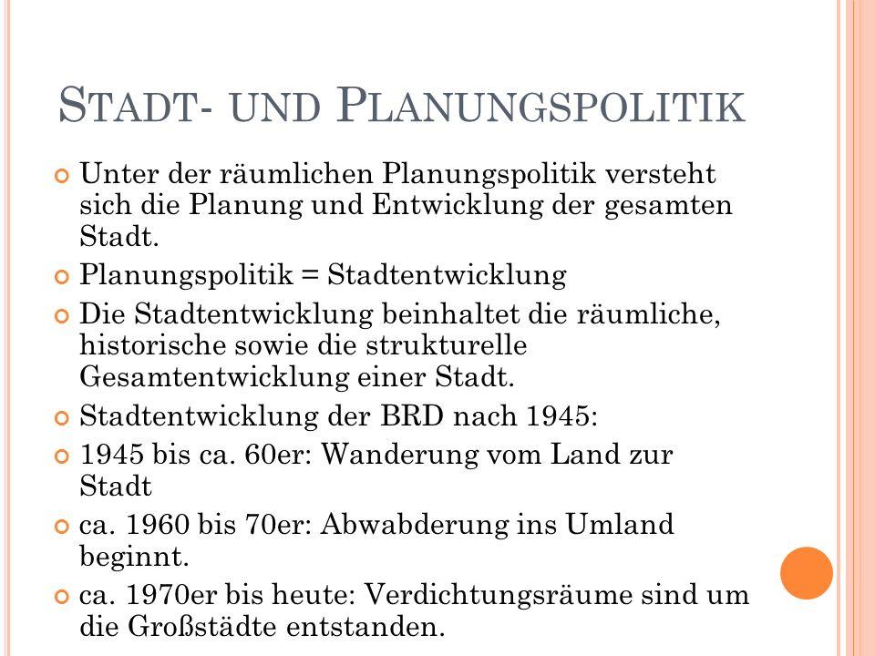 S TADT - UND P LANUNGSPOLITIK Unter der räumlichen Planungspolitik versteht sich die Planung und Entwicklung der gesamten Stadt.