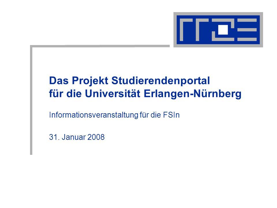 Das Projekt Studierendenportal für die Universität Erlangen-Nürnberg Informationsveranstaltung für die FSIn 31. Januar 2008