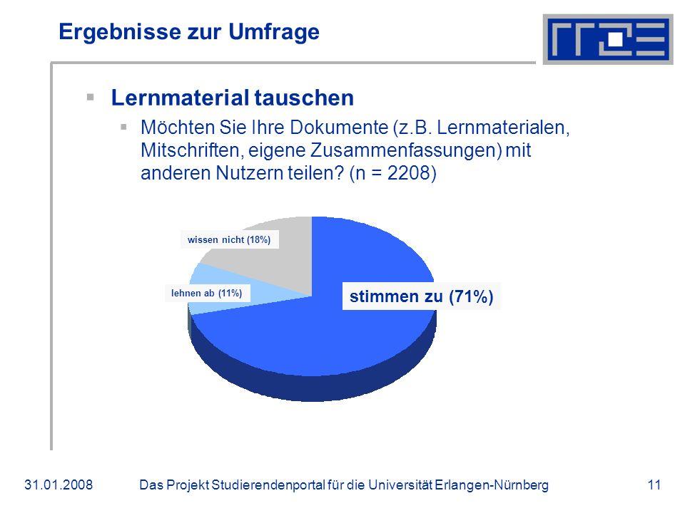 Das Projekt Studierendenportal für die Universität Erlangen-Nürnberg31.01.200811 Ergebnisse zur Umfrage Lernmaterial tauschen Möchten Sie Ihre Dokumen