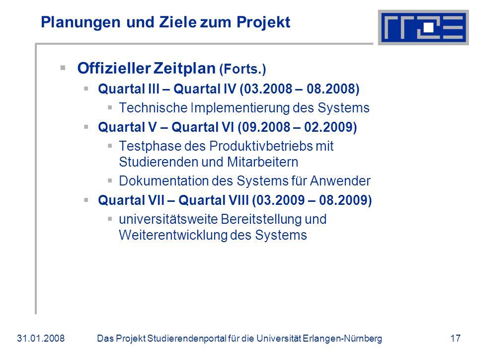 Das Projekt Studierendenportal für die Universität Erlangen-Nürnberg31.01.200817 Planungen und Ziele zum Projekt Offizieller Zeitplan (Forts.) Quartal