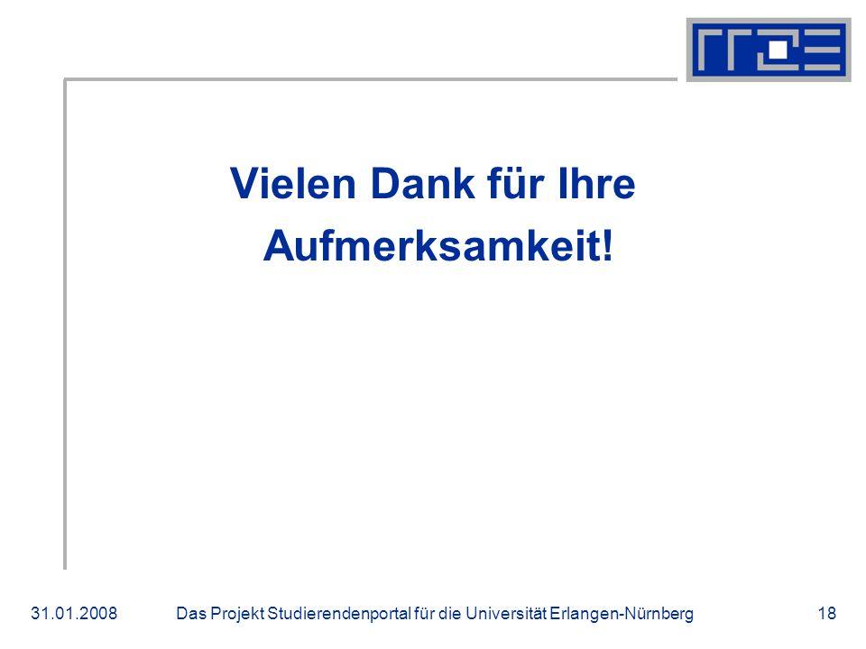 Das Projekt Studierendenportal für die Universität Erlangen-Nürnberg31.01.200818 Vielen Dank für Ihre Aufmerksamkeit! Danke!