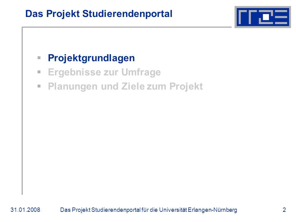 Das Projekt Studierendenportal für die Universität Erlangen-Nürnberg31.01.20082 Das Projekt Studierendenportal Projektgrundlagen Ergebnisse zur Umfrage Planungen und Ziele zum Projekt