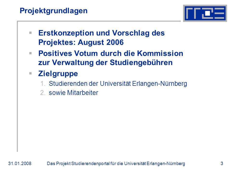 Das Projekt Studierendenportal für die Universität Erlangen-Nürnberg31.01.20083 Projektgrundlagen Erstkonzeption und Vorschlag des Projektes: August 2