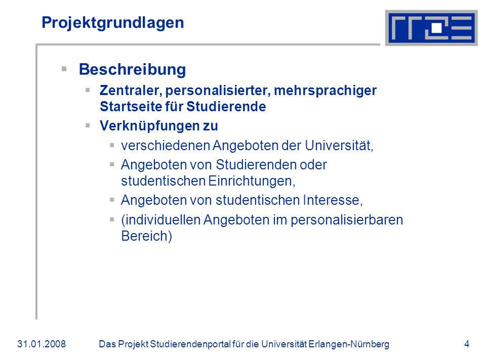 Das Projekt Studierendenportal für die Universität Erlangen-Nürnberg31.01.20084 Projektgrundlagen Beschreibung Zentraler, personalisierter, mehrsprach