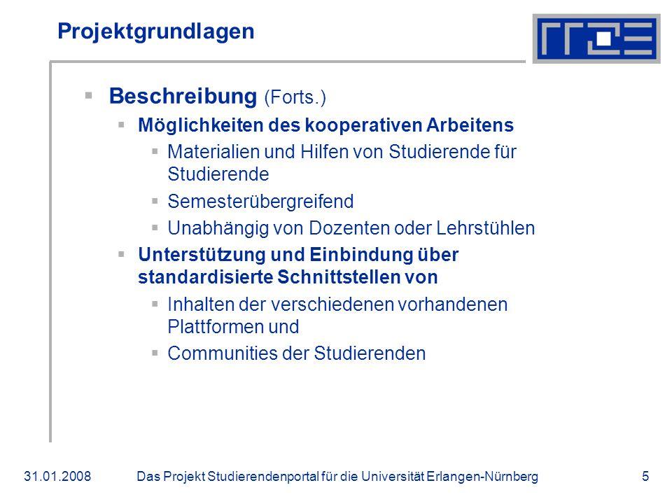 Das Projekt Studierendenportal für die Universität Erlangen-Nürnberg31.01.20086 Projektgrundlagen Blog zum Studierendenportal http://www.blogs.uni-erlangen.de/ webworking/topics/Studierendenportal/ Wiki http://www.pp.wiki.uni-erlangen.de/ index.php/Hauptseite_SPortal