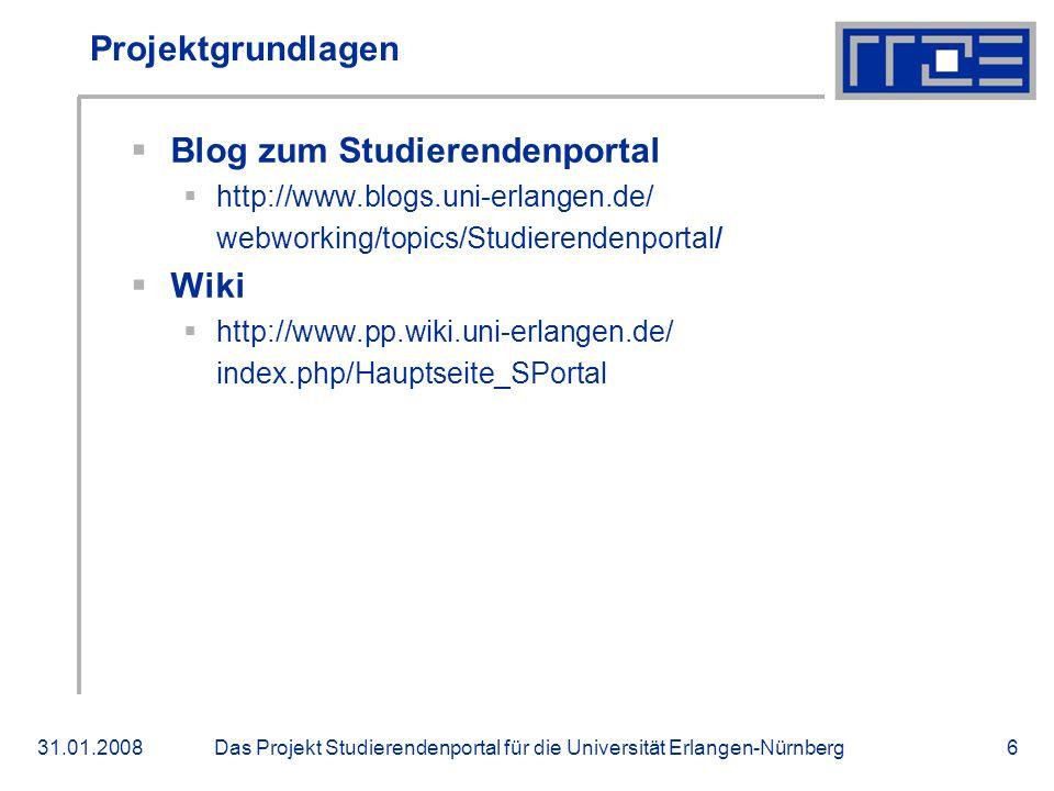 Das Projekt Studierendenportal für die Universität Erlangen-Nürnberg31.01.20086 Projektgrundlagen Blog zum Studierendenportal http://www.blogs.uni-erl