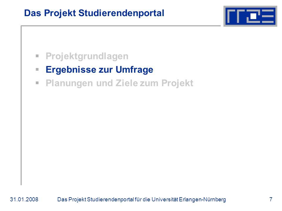 Das Projekt Studierendenportal für die Universität Erlangen-Nürnberg31.01.20087 Das Projekt Studierendenportal Projektgrundlagen Ergebnisse zur Umfrage Planungen und Ziele zum Projekt