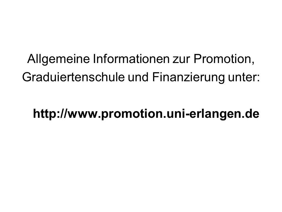 Allgemeine Informationen zur Promotion, Graduiertenschule und Finanzierung unter: http://www.promotion.uni-erlangen.de