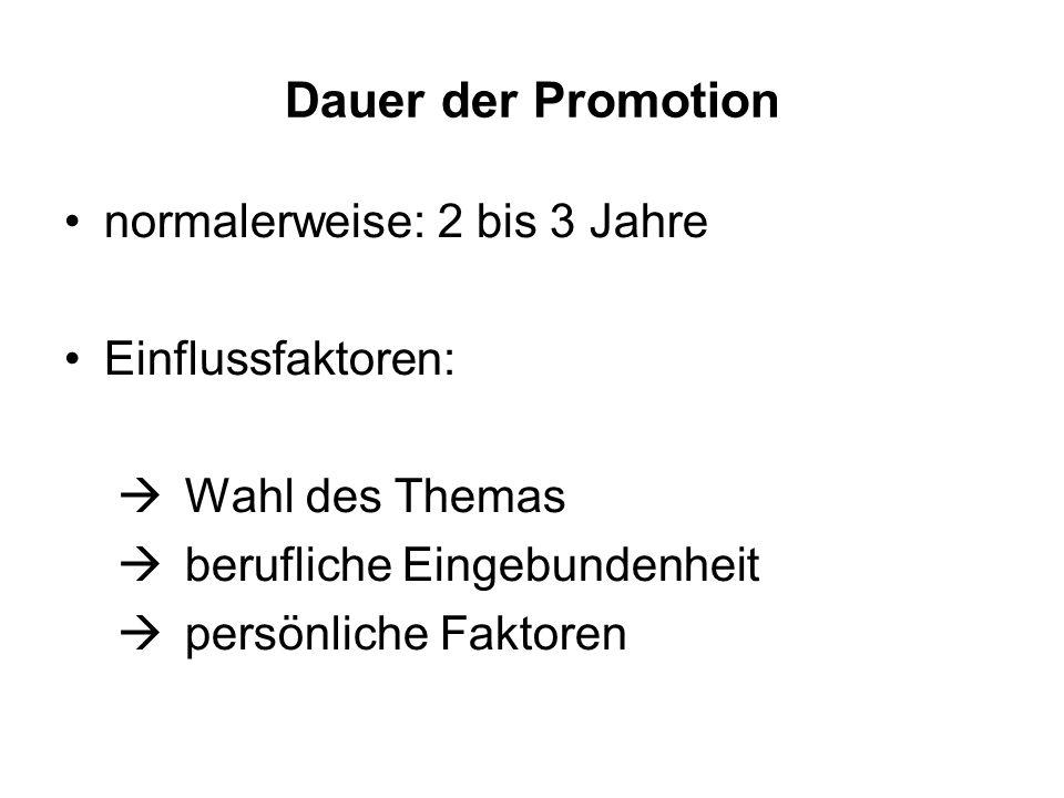Dauer der Promotion normalerweise: 2 bis 3 Jahre Einflussfaktoren: Wahl des Themas berufliche Eingebundenheit persönliche Faktoren