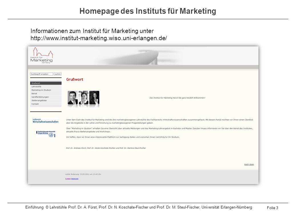 Homepage des Lehrstuhls für Marketing Informationen zum Lehrstuhl und der Lehre unter http://www.marketing.wiso.uni-erlangen.de/ Folie 4 Einführung © Lehrstühle Prof.