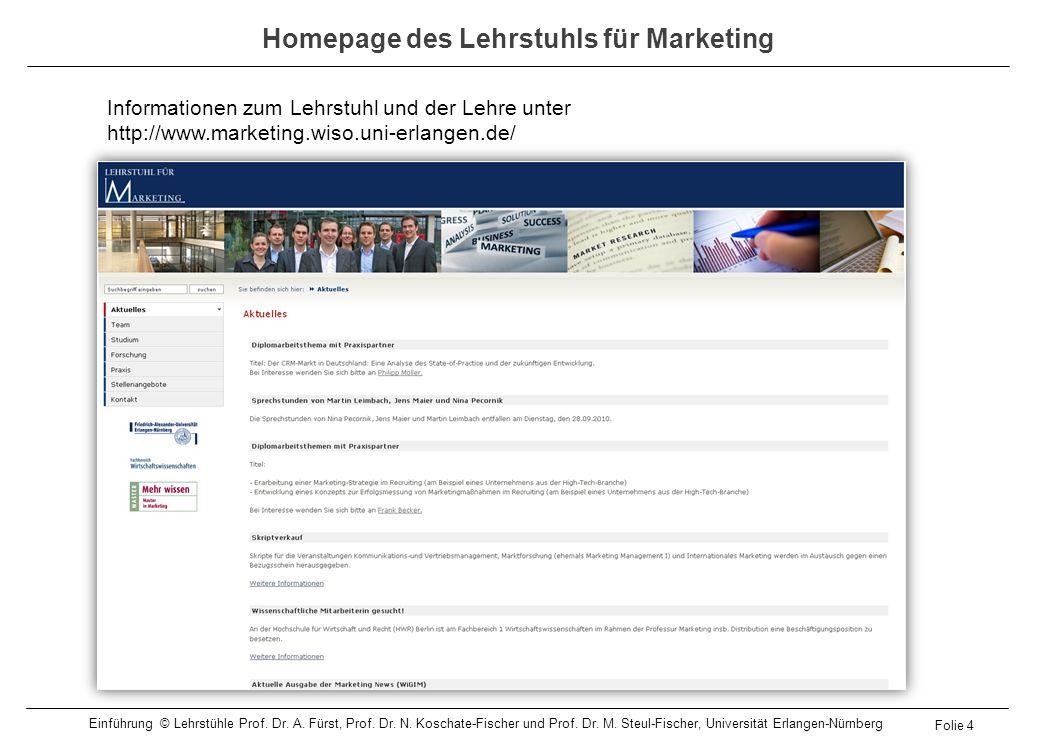 Homepage des Lehrstuhls für Marketing Informationen zum Lehrstuhl und der Lehre unter http://www.marketing.wiso.uni-erlangen.de/ Folie 4 Einführung ©