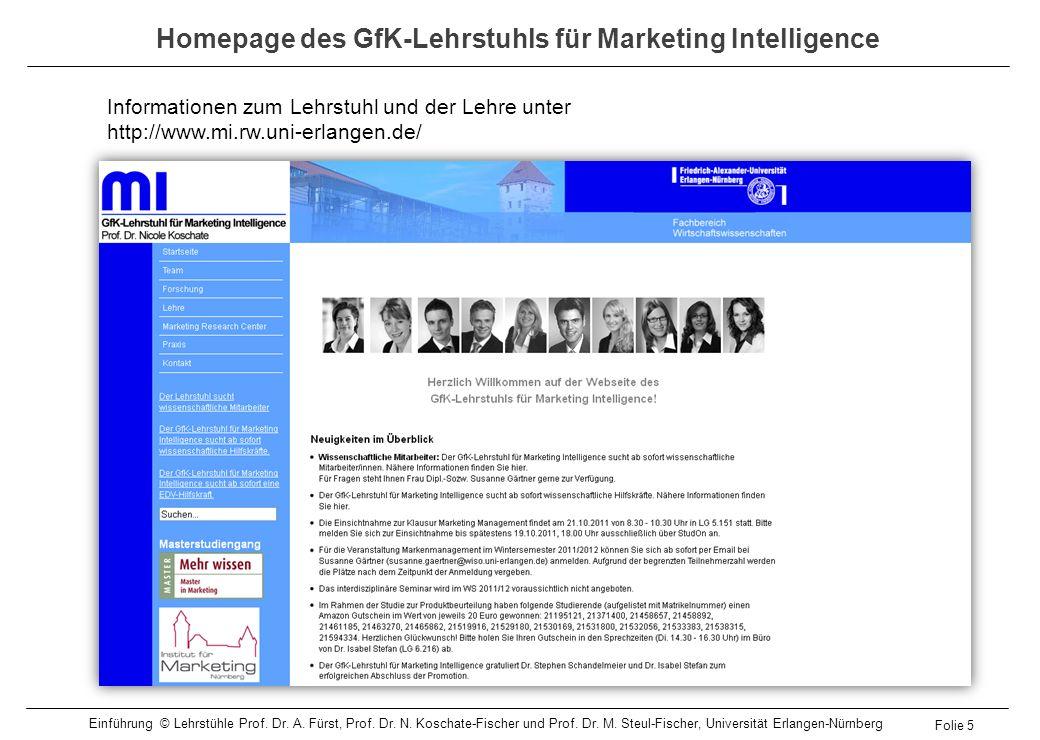 Homepage des GfK-Lehrstuhls für Marketing Intelligence Informationen zum Lehrstuhl und der Lehre unter http://www.mi.rw.uni-erlangen.de/ Folie 5 Einfü
