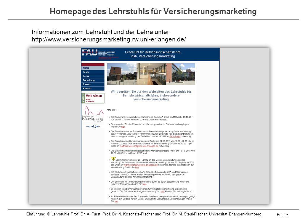 Informationen zum Lehrstuhl und der Lehre unter http://www.versicherungsmarketing.rw.uni-erlangen.de/ Homepage des Lehrstuhls für Versicherungsmarketi