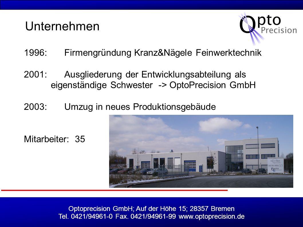 Optoprecision GmbH; Auf der Höhe 15; 28357 Bremen Tel. 0421/94961-0 Fax. 0421/94961-99 www.optoprecision.de 1996:Firmengründung Kranz&Nägele Feinwerkt