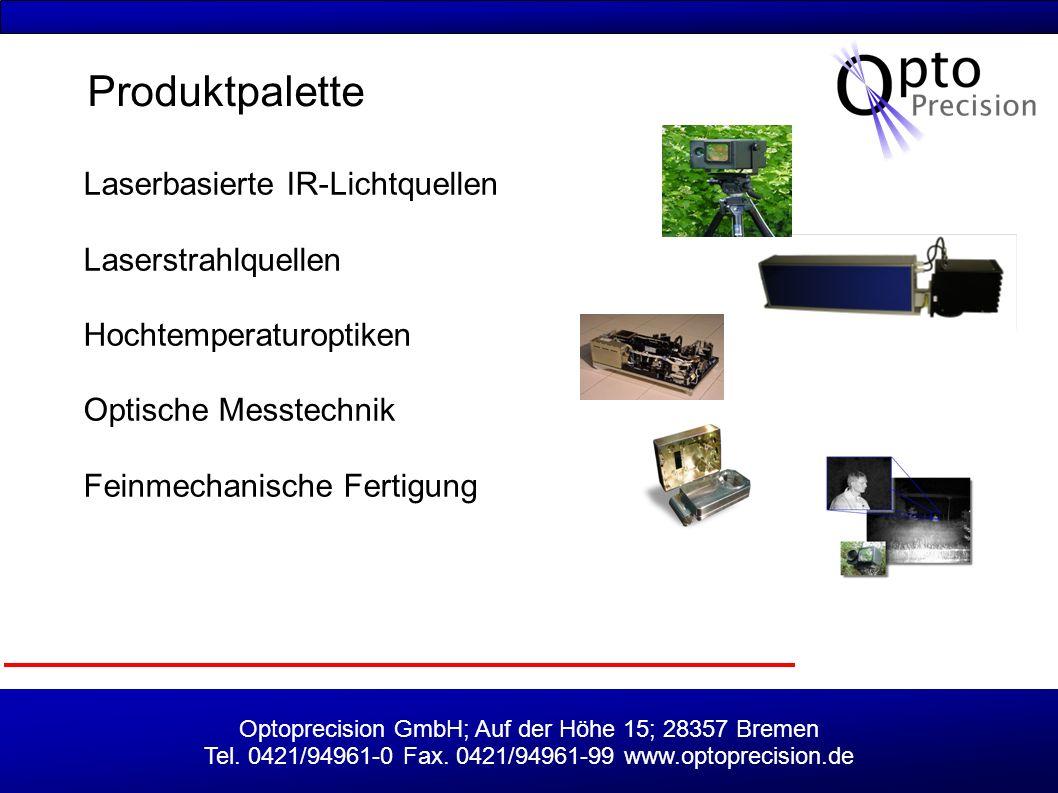 Optoprecision GmbH; Auf der Höhe 15; 28357 Bremen Tel. 0421/94961-0 Fax. 0421/94961-99 www.optoprecision.de Produktpalette Laserbasierte IR-Lichtquell