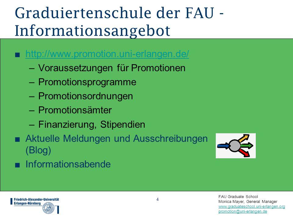 FAU Graduate School Monica Mayer, General Manager www.graduateschool.uni-erlangen.org promotion@uni-erlangen.de www.graduateschool.uni-erlangen.org pr