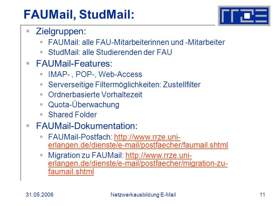 31.05.2006Netzwerkausbildung E-Mail11 FAUMail, StudMail: Zielgruppen: FAUMail: alle FAU-Mitarbeiterinnen und -Mitarbeiter StudMail: alle Studierenden