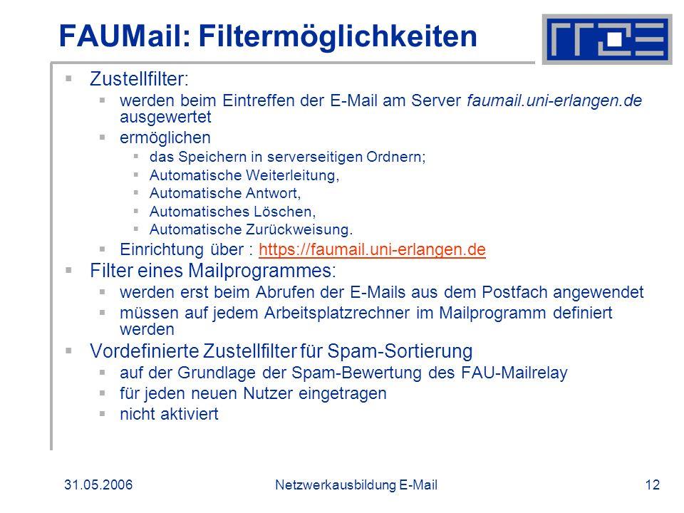 31.05.2006Netzwerkausbildung E-Mail12 FAUMail: Filtermöglichkeiten Zustellfilter: werden beim Eintreffen der E-Mail am Server faumail.uni-erlangen.de