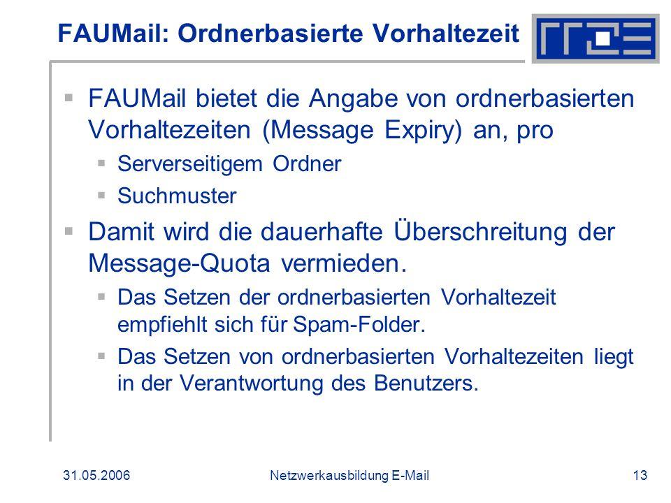 31.05.2006Netzwerkausbildung E-Mail13 FAUMail: Ordnerbasierte Vorhaltezeit FAUMail bietet die Angabe von ordnerbasierten Vorhaltezeiten (Message Expir