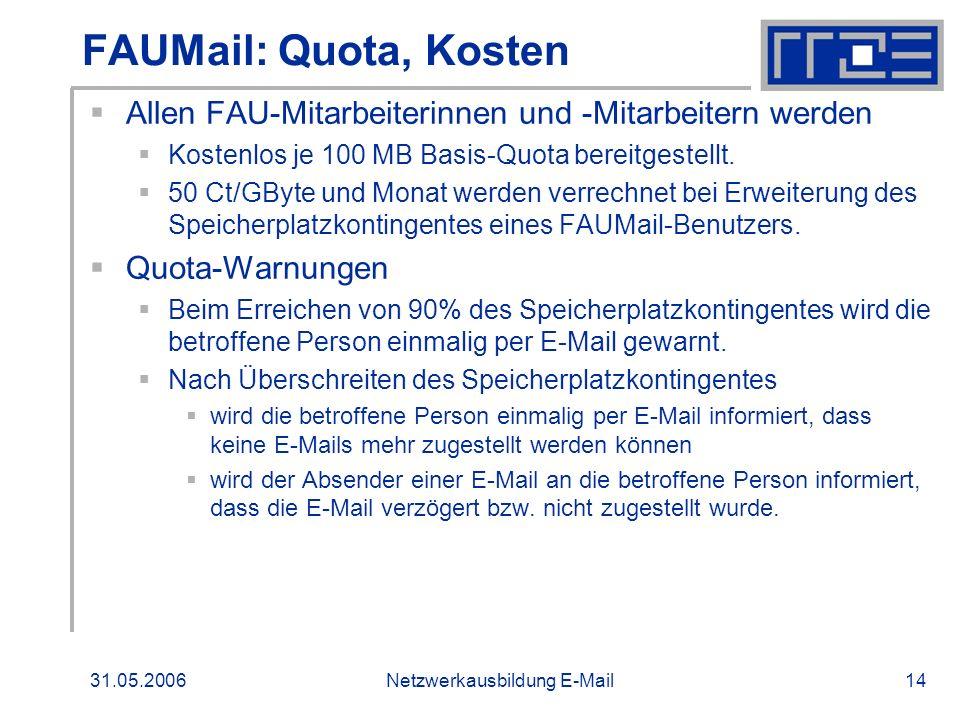 31.05.2006Netzwerkausbildung E-Mail14 FAUMail: Quota, Kosten Allen FAU-Mitarbeiterinnen und -Mitarbeitern werden Kostenlos je 100 MB Basis-Quota berei