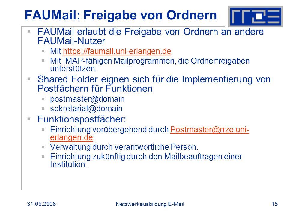 31.05.2006Netzwerkausbildung E-Mail15 FAUMail: Freigabe von Ordnern FAUMail erlaubt die Freigabe von Ordnern an andere FAUMail-Nutzer Mit https://faum