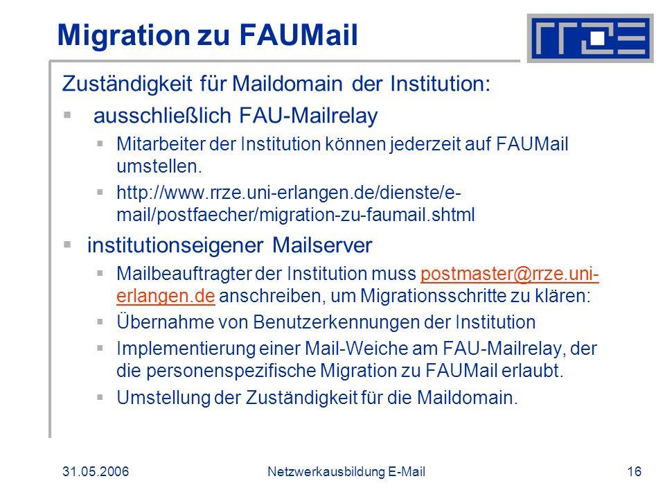 31.05.2006Netzwerkausbildung E-Mail16 Migration zu FAUMail Zuständigkeit für Maildomain der Institution: ausschließlich FAU-Mailrelay Mitarbeiter der