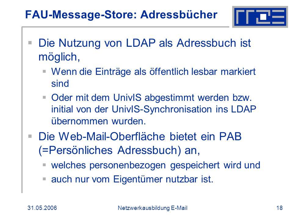 31.05.2006Netzwerkausbildung E-Mail18 FAU-Message-Store: Adressbücher Die Nutzung von LDAP als Adressbuch ist möglich, Wenn die Einträge als öffentlic