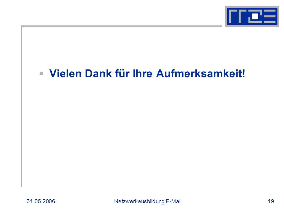 31.05.2006Netzwerkausbildung E-Mail19 Vielen Dank für Ihre Aufmerksamkeit!