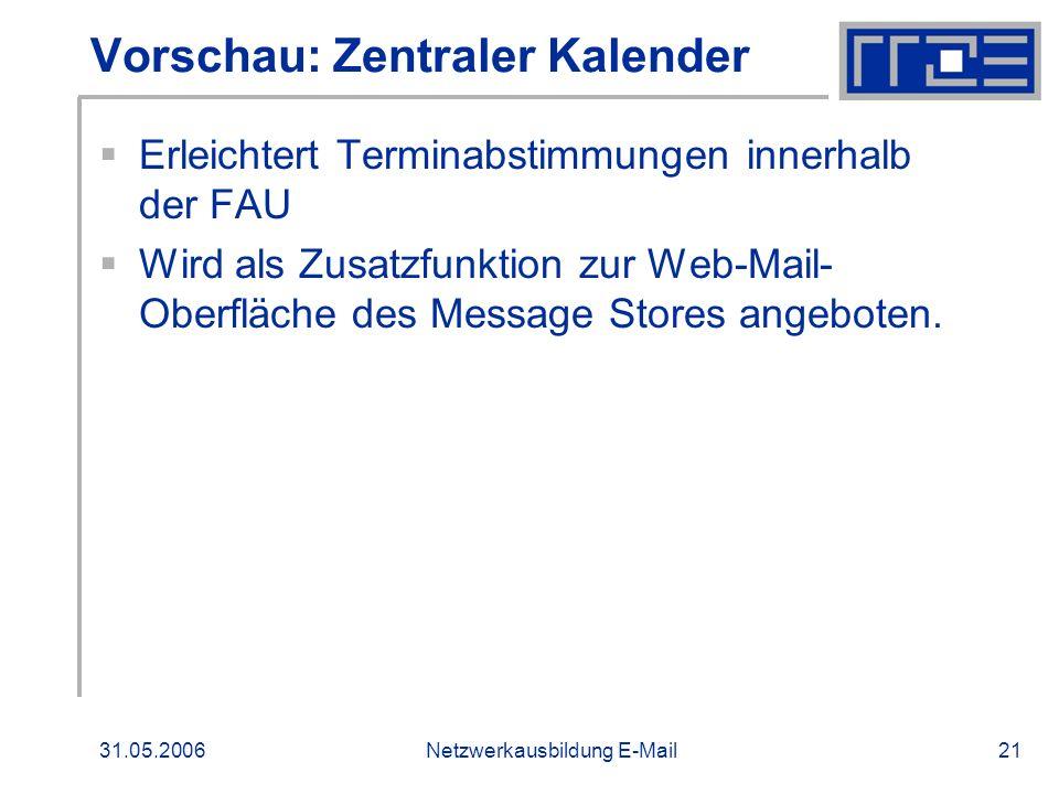 31.05.2006Netzwerkausbildung E-Mail21 Vorschau: Zentraler Kalender Erleichtert Terminabstimmungen innerhalb der FAU Wird als Zusatzfunktion zur Web-Ma