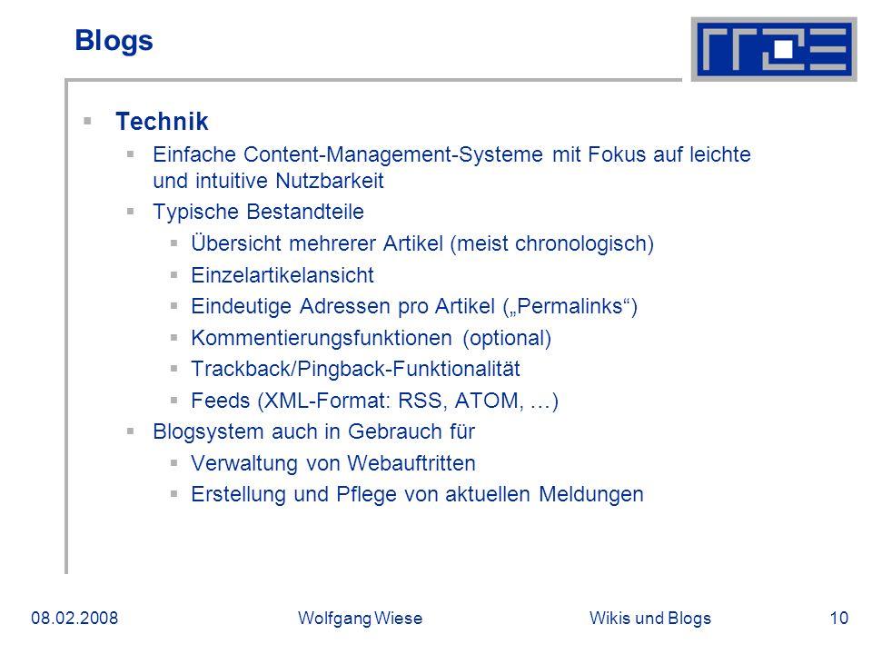 Wikis und Blogs08.02.2008Wolfgang Wiese10 Blogs Technik Einfache Content-Management-Systeme mit Fokus auf leichte und intuitive Nutzbarkeit Typische B