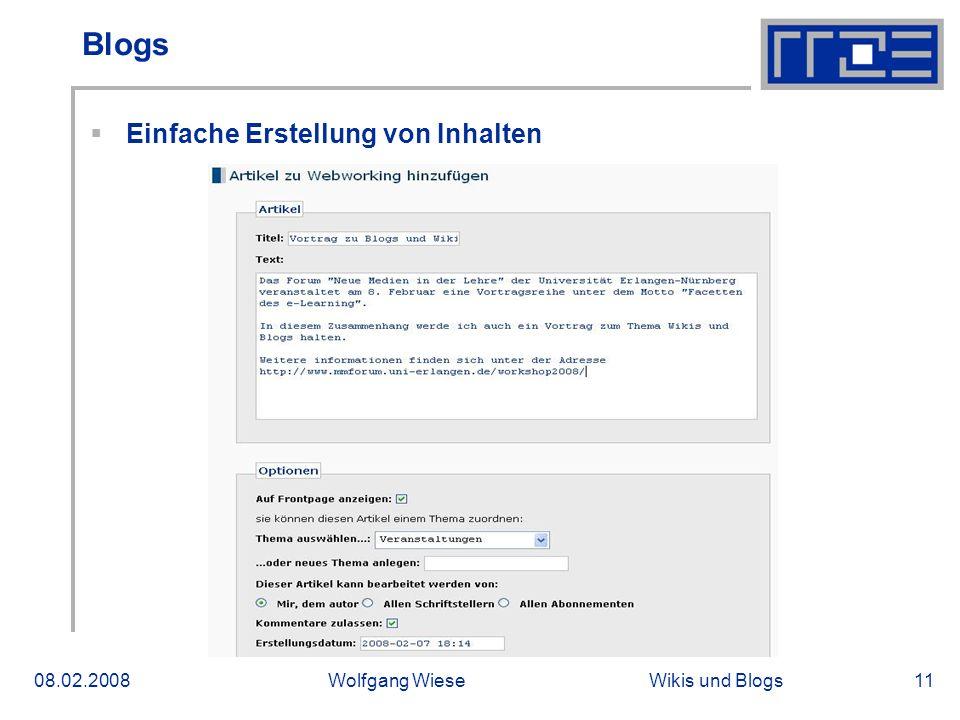 Wikis und Blogs08.02.2008Wolfgang Wiese11 Blogs Einfache Erstellung von Inhalten