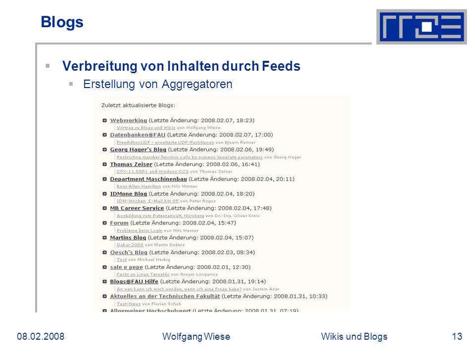 Wikis und Blogs08.02.2008Wolfgang Wiese13 Blogs Verbreitung von Inhalten durch Feeds Erstellung von Aggregatoren