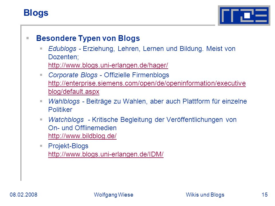 Wikis und Blogs08.02.2008Wolfgang Wiese15 Blogs Besondere Typen von Blogs Edublogs - Erziehung, Lehren, Lernen und Bildung. Meist von Dozenten; http:/