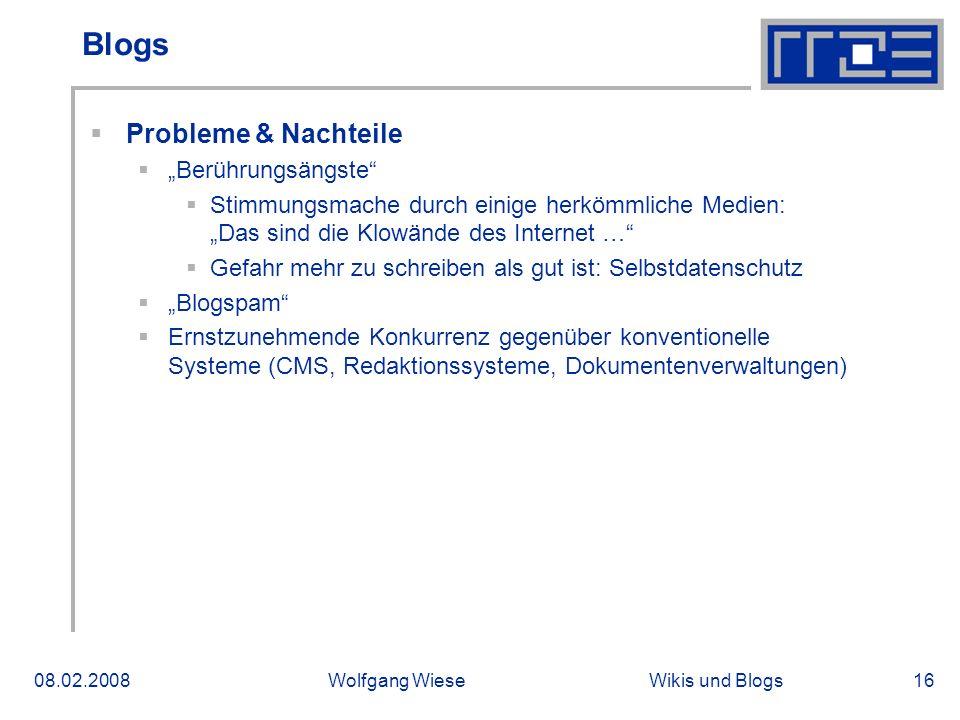 Wikis und Blogs08.02.2008Wolfgang Wiese16 Blogs Probleme & Nachteile Berührungsängste Stimmungsmache durch einige herkömmliche Medien: Das sind die Kl