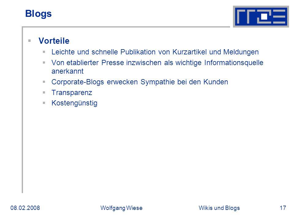 Wikis und Blogs08.02.2008Wolfgang Wiese17 Blogs Vorteile Leichte und schnelle Publikation von Kurzartikel und Meldungen Von etablierter Presse inzwisc
